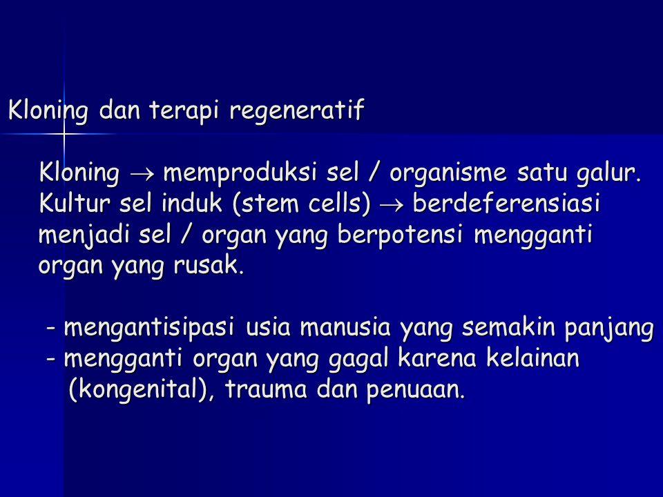 Kloning dan terapi regeneratif Kloning  memproduksi sel / organisme satu galur.
