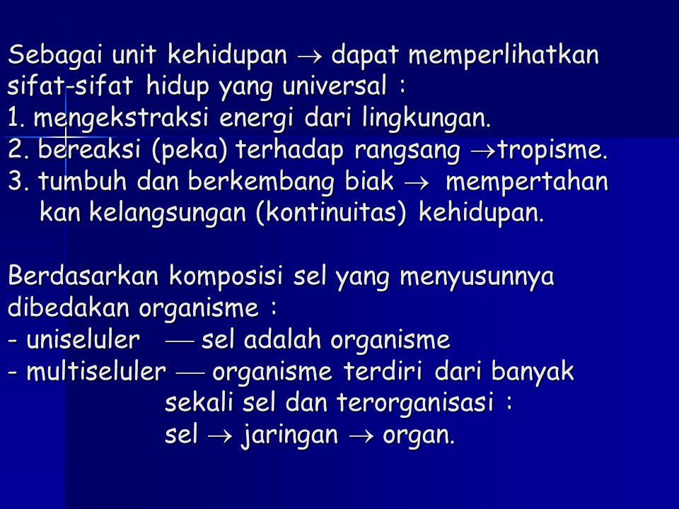 Sebagai unit kehidupan  dapat memperlihatkan sifat-sifat hidup yang universal : 1.