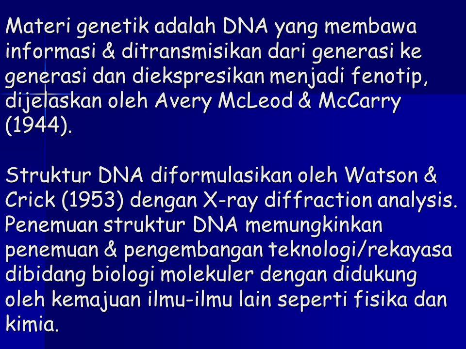 Materi genetik adalah DNA yang membawa informasi & ditransmisikan dari generasi ke generasi dan diekspresikan menjadi fenotip, dijelaskan oleh Avery McLeod & McCarry (1944).