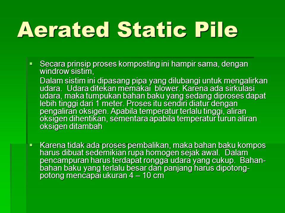 Aerated Static Pile Secara prinsip proses komposting ini hampir sama, dengan windrow sistim,