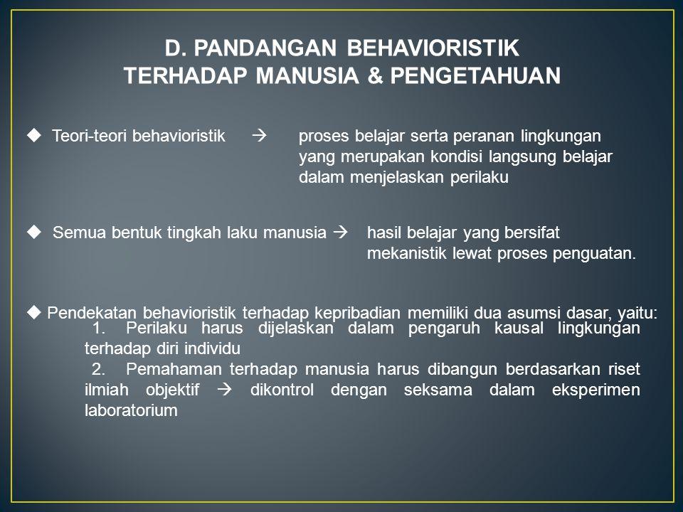 D. PANDANGAN BEHAVIORISTIK TERHADAP MANUSIA & PENGETAHUAN