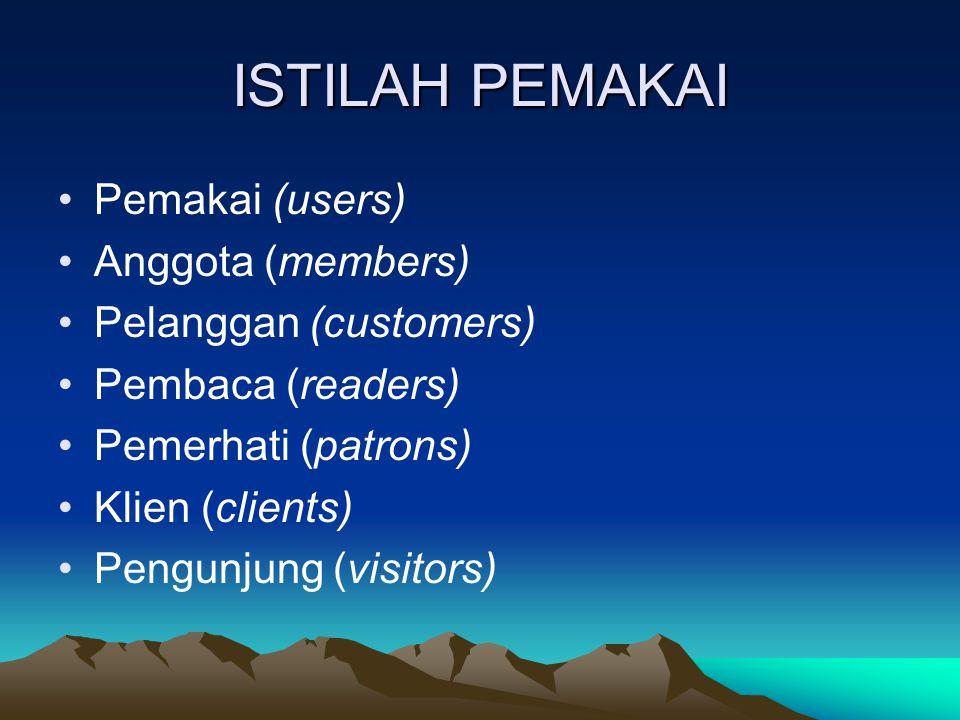 ISTILAH PEMAKAI Pemakai (users) Anggota (members)