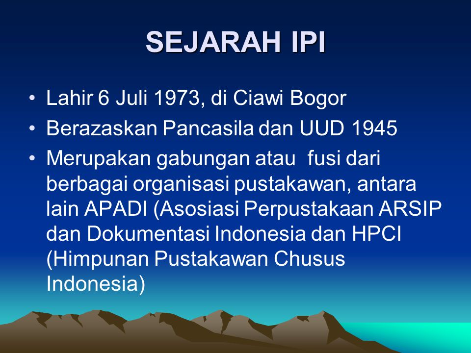 SEJARAH IPI Lahir 6 Juli 1973, di Ciawi Bogor