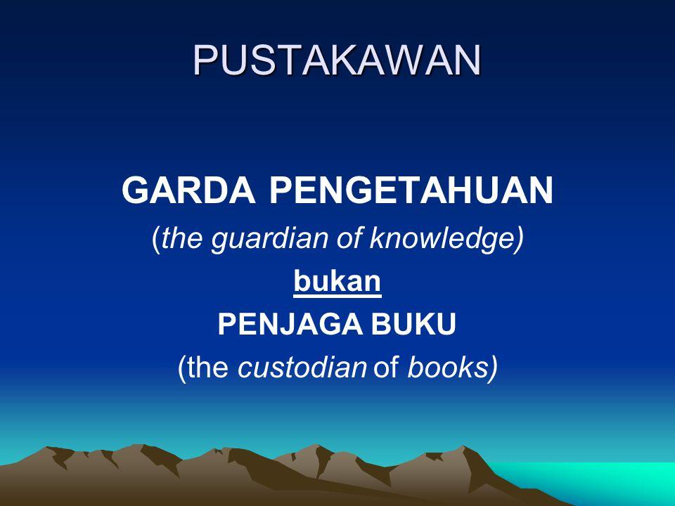 PUSTAKAWAN GARDA PENGETAHUAN (the guardian of knowledge) bukan