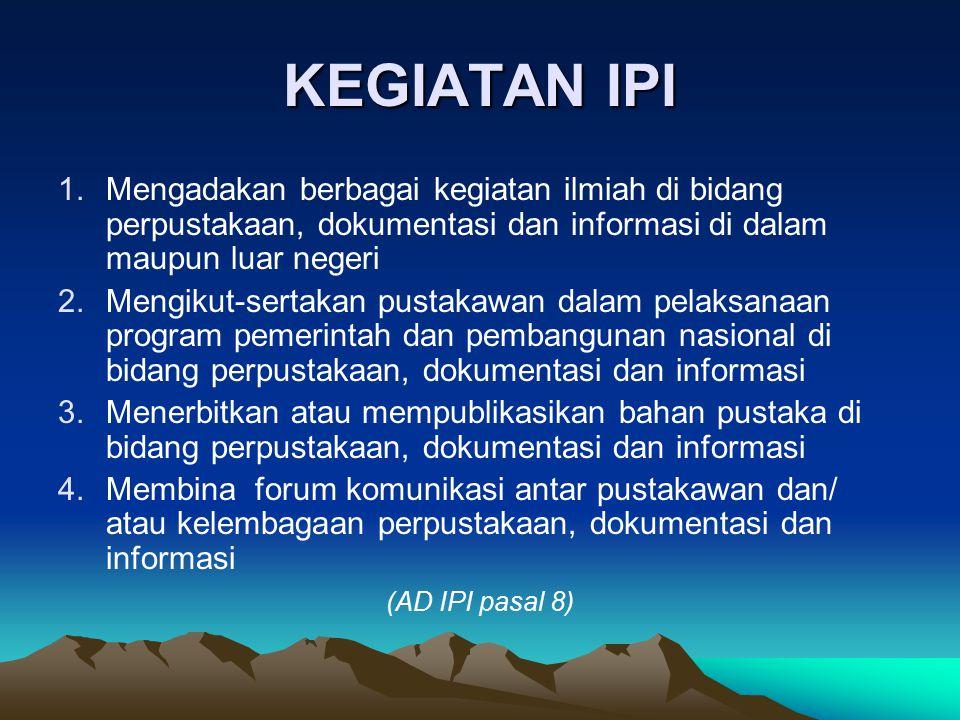 KEGIATAN IPI Mengadakan berbagai kegiatan ilmiah di bidang perpustakaan, dokumentasi dan informasi di dalam maupun luar negeri.
