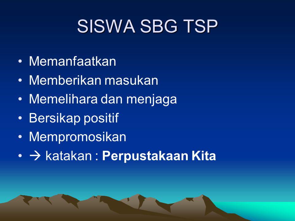 SISWA SBG TSP Memanfaatkan Memberikan masukan Memelihara dan menjaga