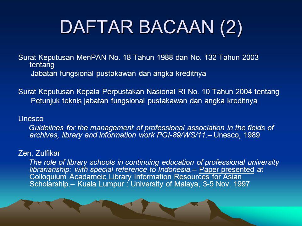 DAFTAR BACAAN (2) Surat Keputusan MenPAN No. 18 Tahun 1988 dan No. 132 Tahun 2003 tentang. Jabatan fungsional pustakawan dan angka kreditnya.
