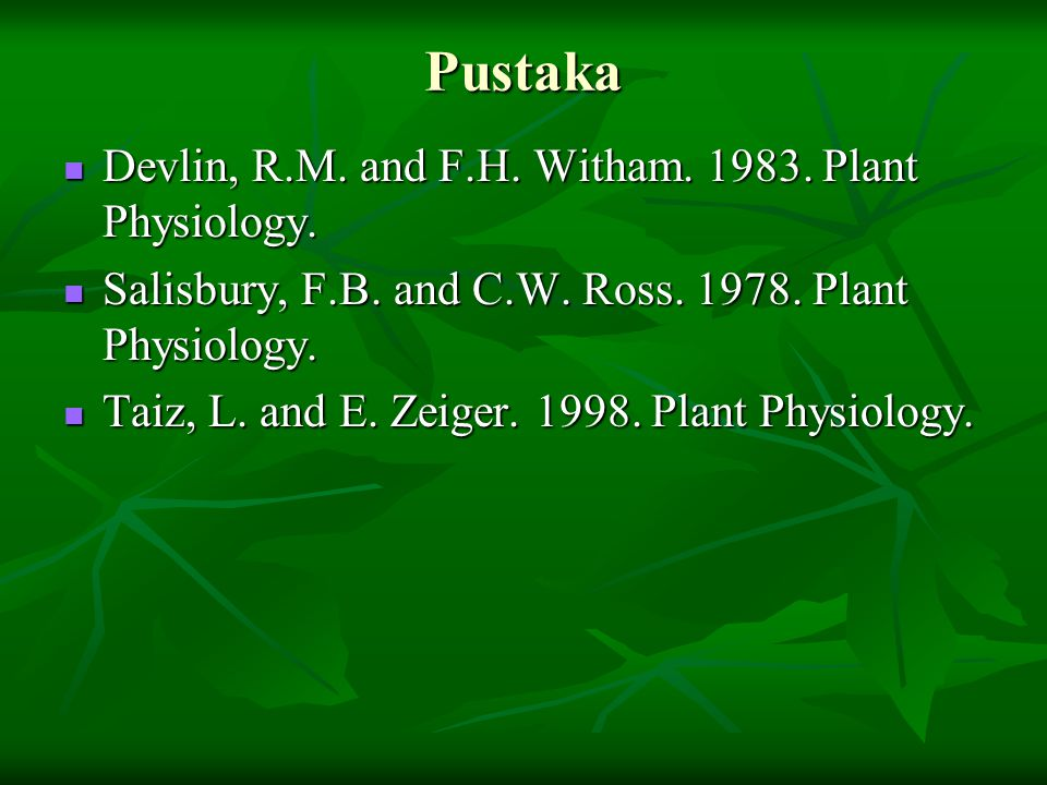 Pustaka Devlin, R.M. and F.H. Witham. 1983. Plant Physiology.