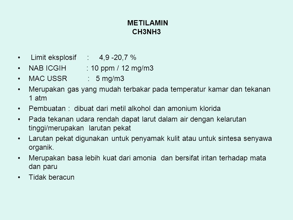METILAMIN CH3NH3 Limit eksplosif : 4,9 -20,7 % NAB ICGIH : 10 ppm / 12 mg/m3. MAC USSR : 5 mg/m3.