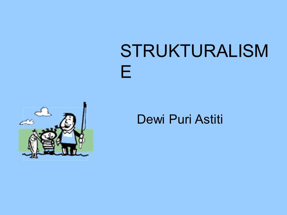 STRUKTURALISME Dewi Puri Astiti