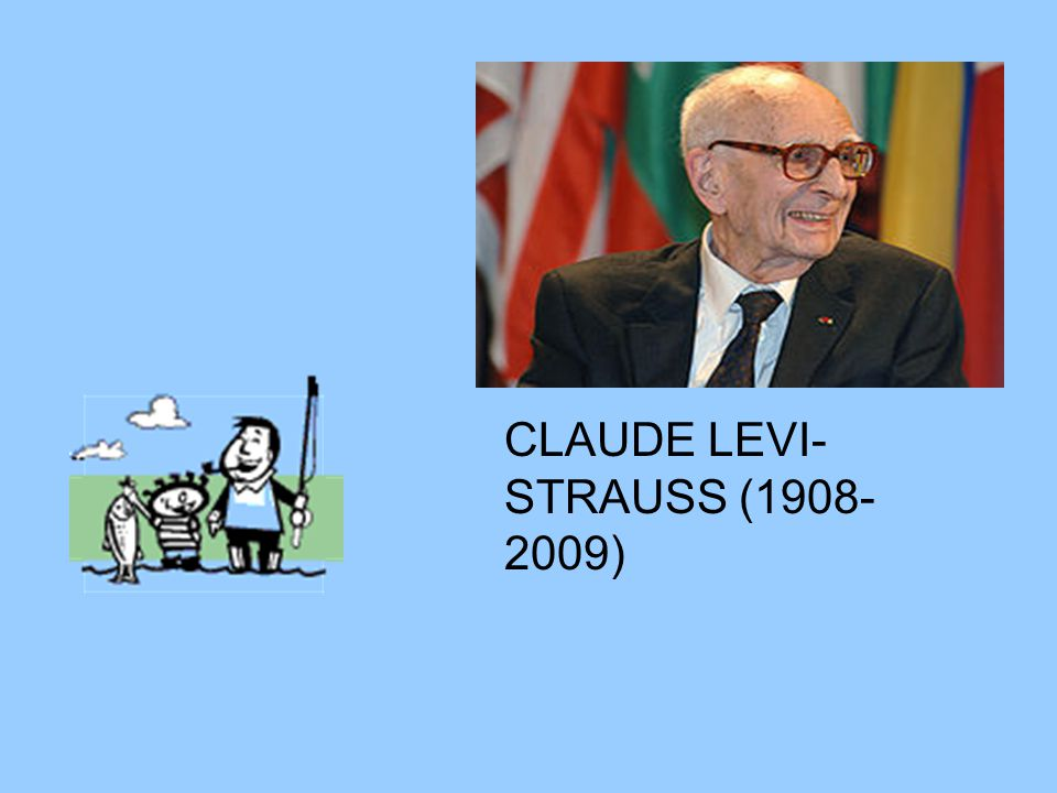 CLAUDE LEVI- STRAUSS (1908-2009)