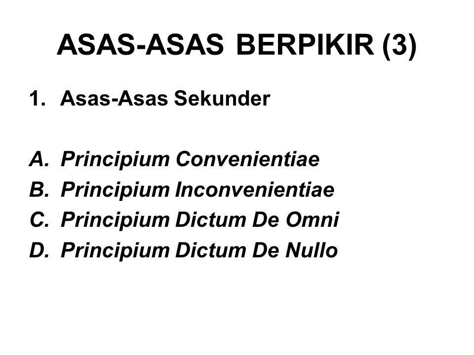 ASAS-ASAS BERPIKIR (3) Asas-Asas Sekunder Principium Convenientiae