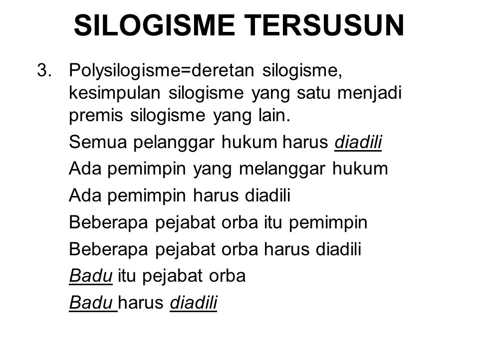 SILOGISME TERSUSUN 3. Polysilogisme=deretan silogisme, kesimpulan silogisme yang satu menjadi premis silogisme yang lain.