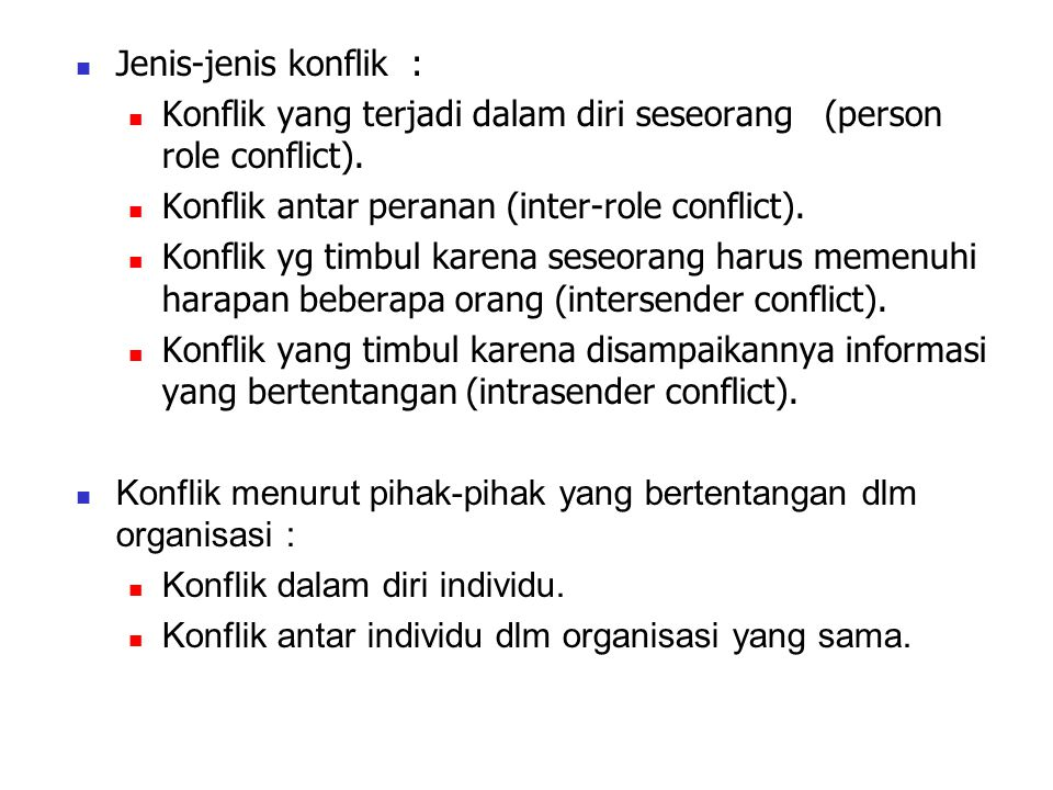 Jenis-jenis konflik : Konflik yang terjadi dalam diri seseorang (person role conflict). Konflik antar peranan (inter-role conflict).