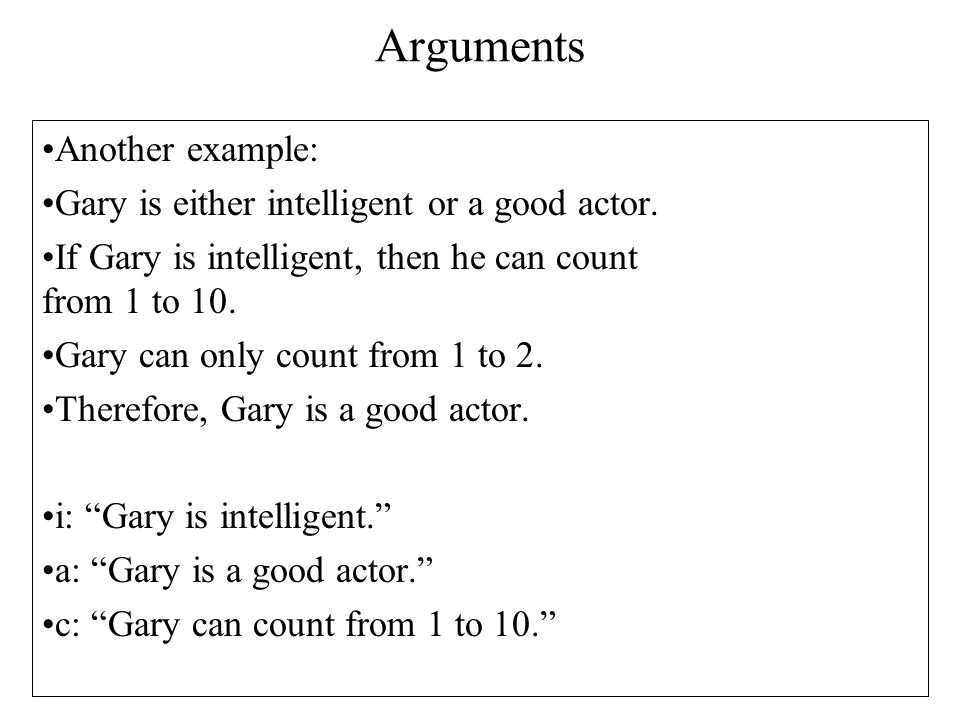 Arguments Another example: Gary is either intelligent or a good actor.