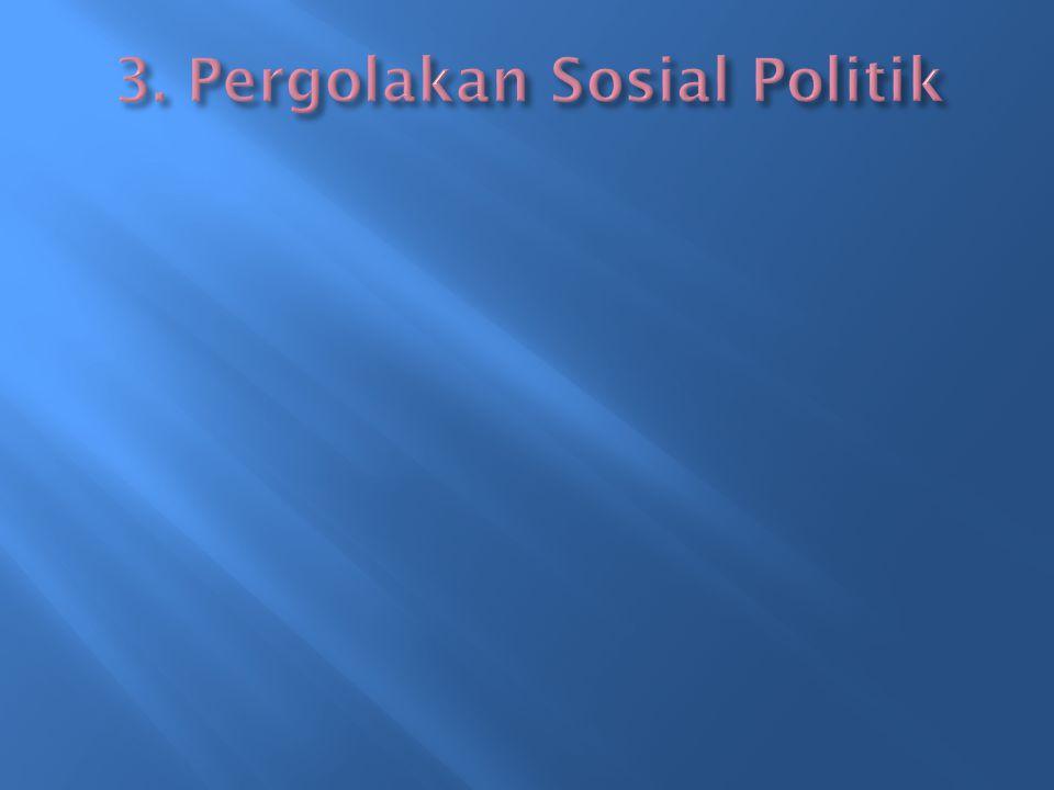 3. Pergolakan Sosial Politik