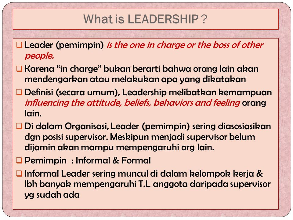 What is LEADERSHIP Leader (pemimpin) is the one in charge or the boss of other people.