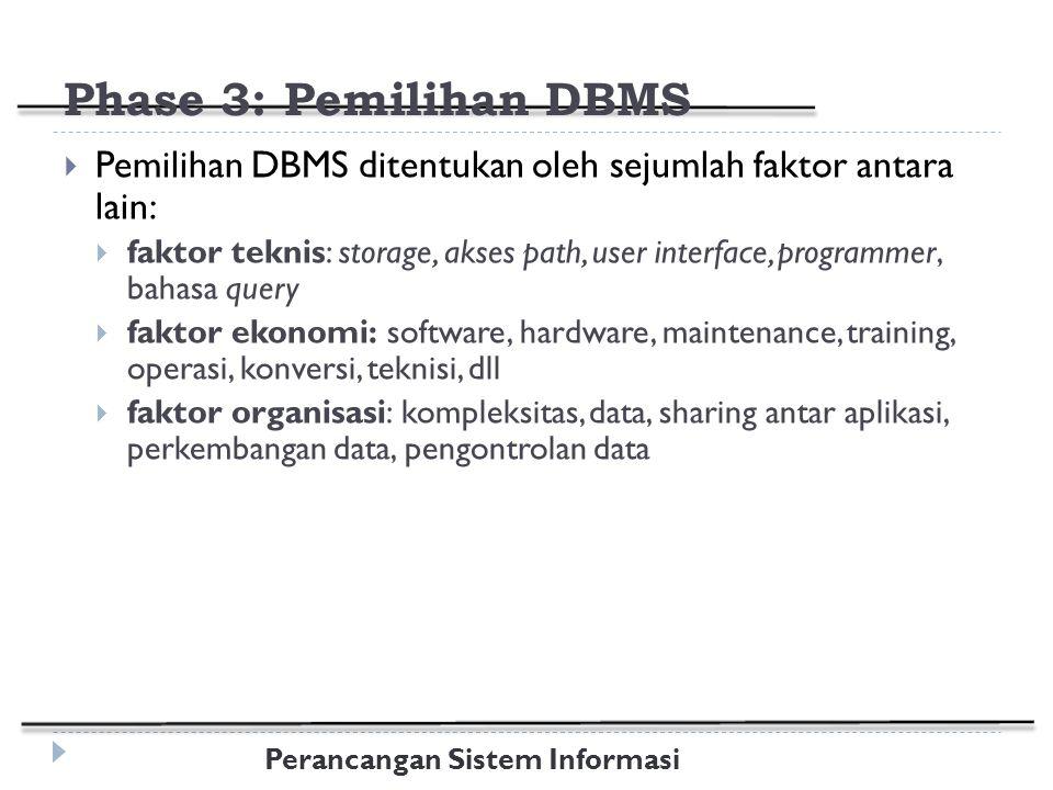 Phase 3: Pemilihan DBMS Pemilihan DBMS ditentukan oleh sejumlah faktor antara lain: