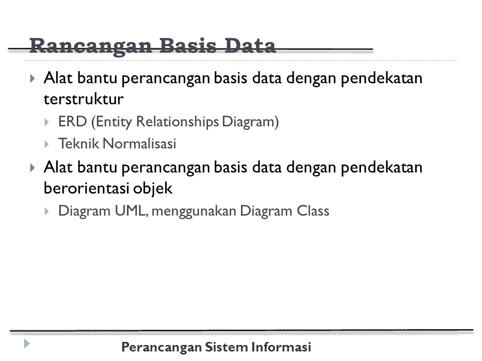 Rancangan Basis Data Alat bantu perancangan basis data dengan pendekatan terstruktur. ERD (Entity Relationships Diagram)