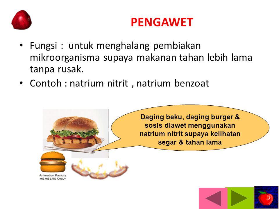 PENGAWET Fungsi : untuk menghalang pembiakan mikroorganisma supaya makanan tahan lebih lama tanpa rusak.