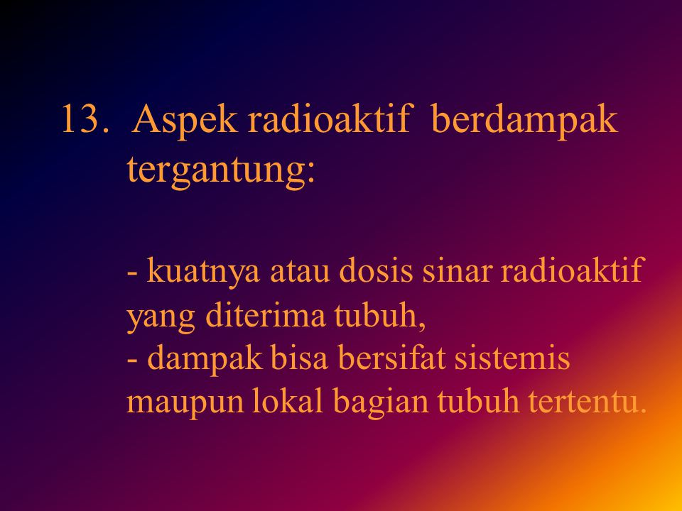 13. Aspek radioaktif berdampak. tergantung:
