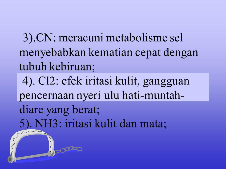 3).CN: meracuni metabolisme sel menyebabkan kematian cepat dengan tubuh kebiruan; 4).
