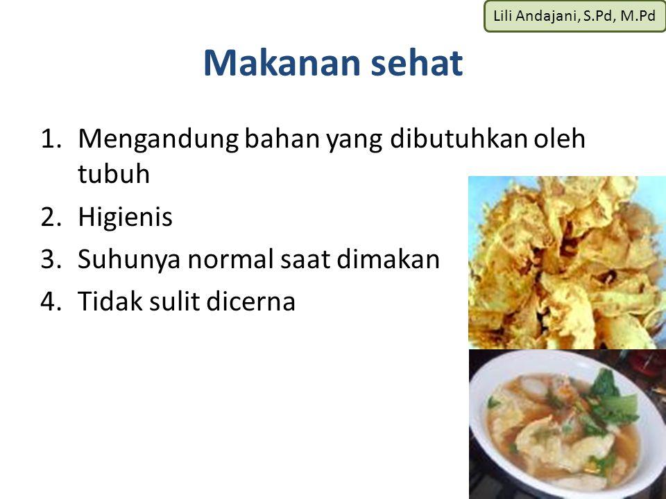 Makanan sehat Mengandung bahan yang dibutuhkan oleh tubuh Higienis