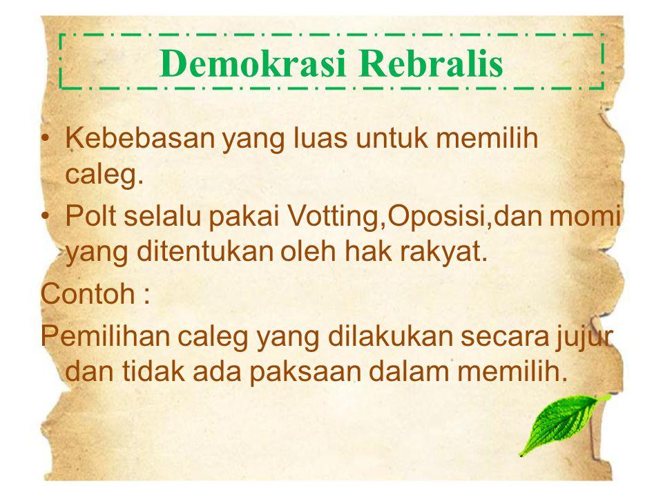 Demokrasi Rebralis Kebebasan yang luas untuk memilih caleg.