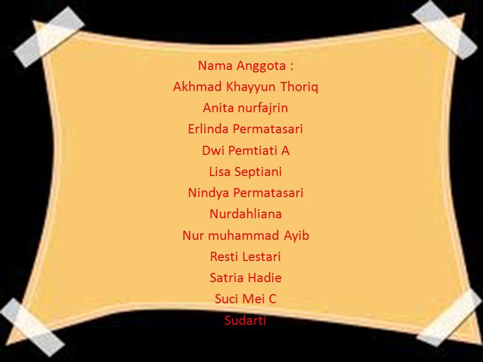 Nama Anggota : Akhmad Khayyun Thoriq. Anita nurfajrin. Erlinda Permatasari. Dwi Pemtiati A. Lisa Septiani.