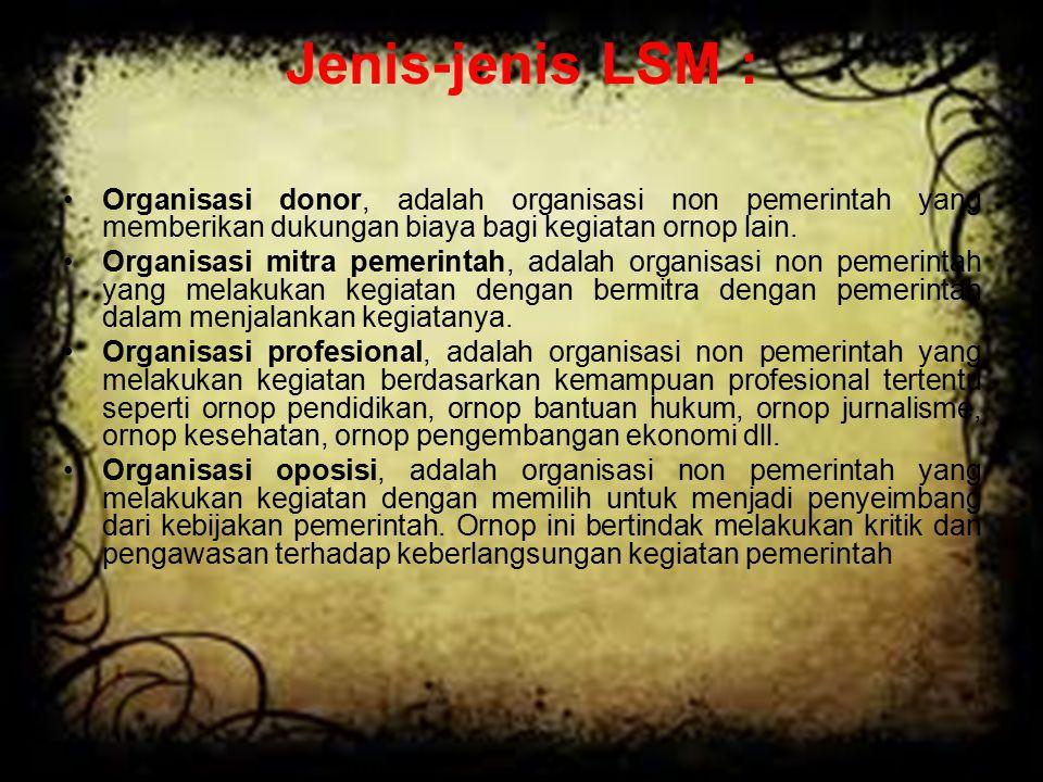 Jenis-jenis LSM : Organisasi donor, adalah organisasi non pemerintah yang memberikan dukungan biaya bagi kegiatan ornop lain.