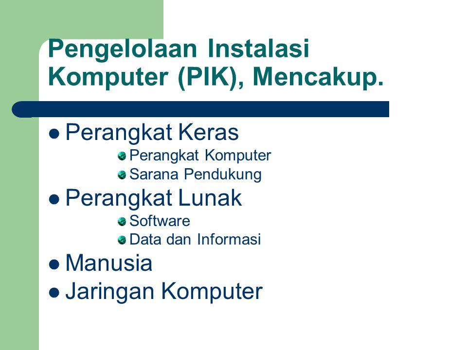Pengelolaan Instalasi Komputer (PIK), Mencakup.