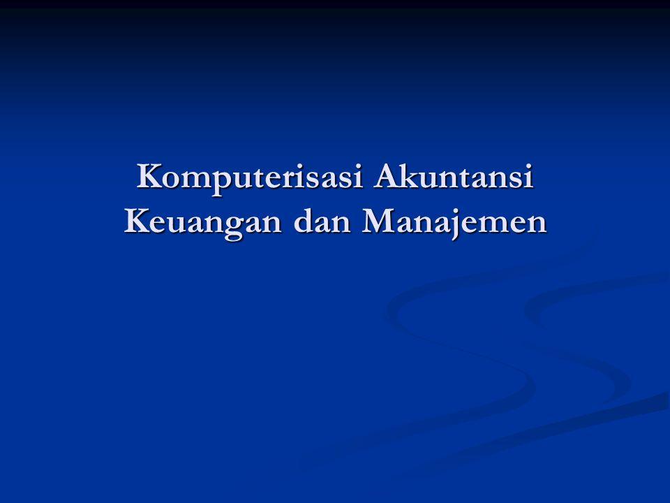 Komputerisasi Akuntansi Keuangan dan Manajemen