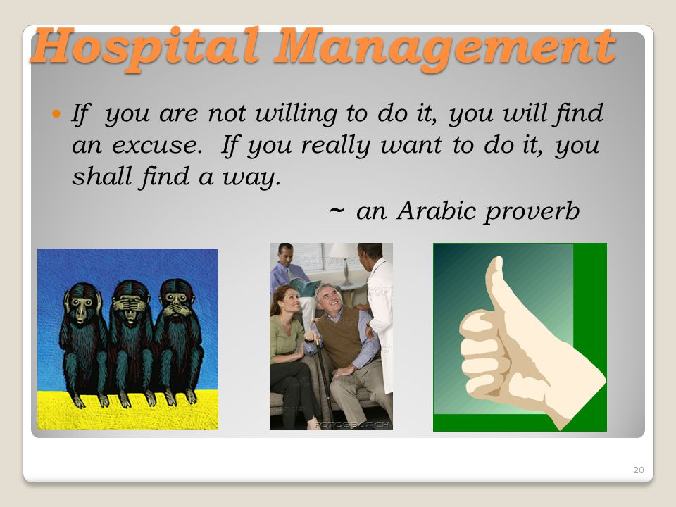 Hospital Management If you are not willing to do it, you will find an excuse. If you really want to do it, you shall find a way.