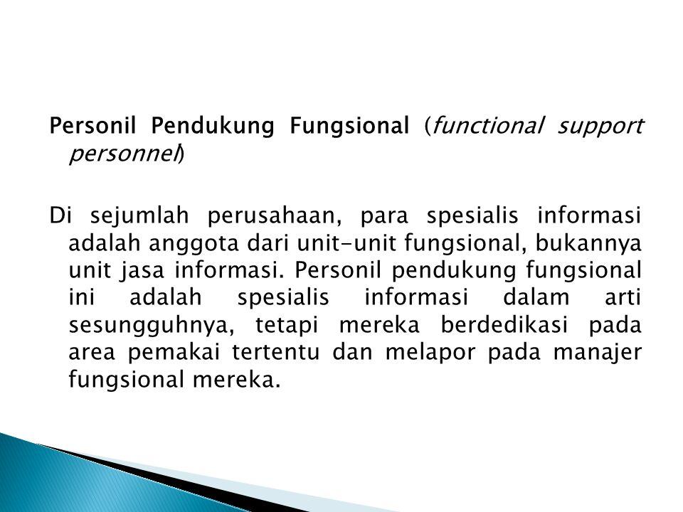 Personil Pendukung Fungsional (functional support personnel) Di sejumlah perusahaan, para spesialis informasi adalah anggota dari unit-unit fungsional, bukannya unit jasa informasi.