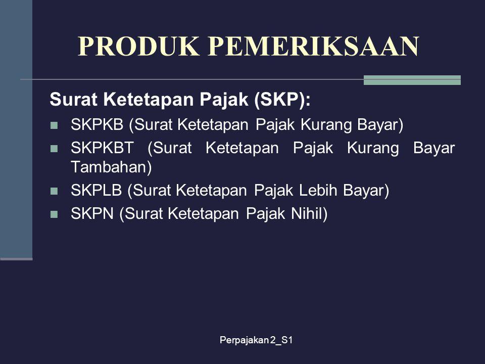 PRODUK PEMERIKSAAN Surat Ketetapan Pajak (SKP):