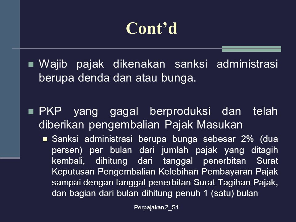 Cont'd Wajib pajak dikenakan sanksi administrasi berupa denda dan atau bunga.