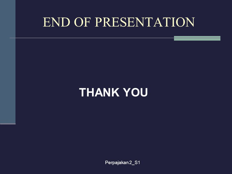 END OF PRESENTATION THANK YOU Perpajakan 2_S1