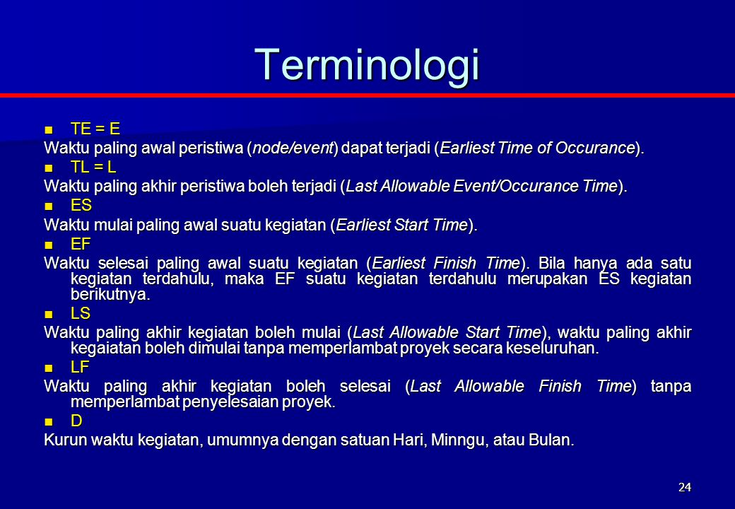 Terminologi TE = E. Waktu paling awal peristiwa (node/event) dapat terjadi (Earliest Time of Occurance).