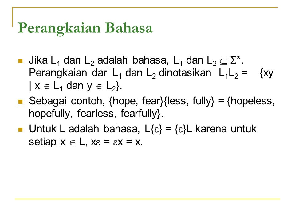 Perangkaian Bahasa Jika L1 dan L2 adalah bahasa, L1 dan L2  *. Perangkaian dari L1 dan L2 dinotasikan L1L2 = {xy | x  L1 dan y  L2}.