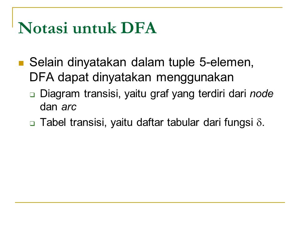 Notasi untuk DFA Selain dinyatakan dalam tuple 5-elemen, DFA dapat dinyatakan menggunakan.