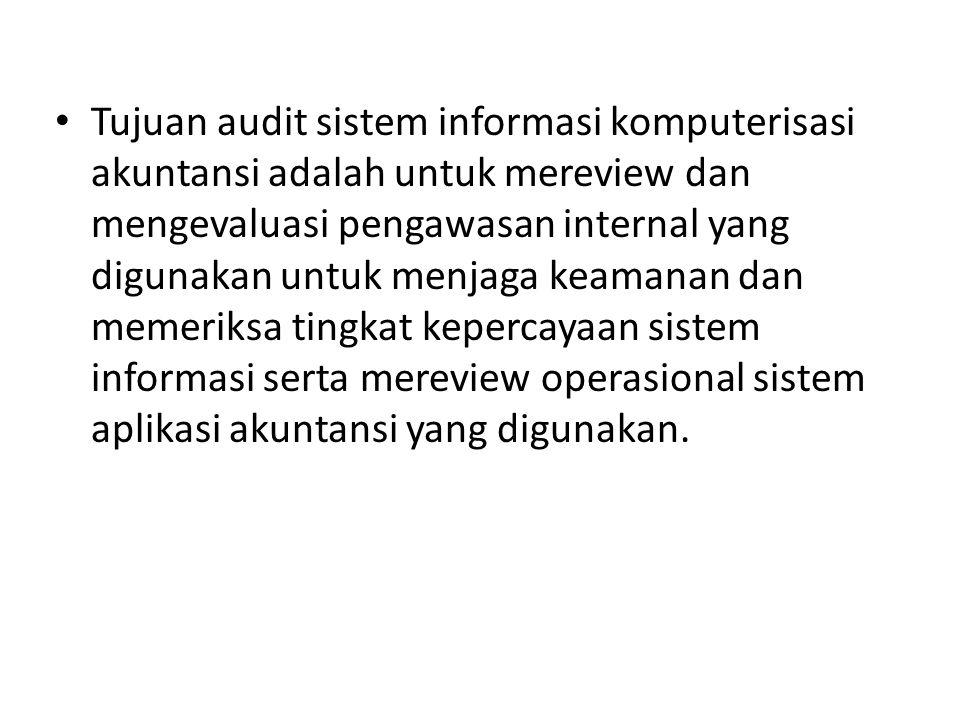 Tujuan audit sistem informasi komputerisasi akuntansi adalah untuk mereview dan mengevaluasi pengawasan internal yang digunakan untuk menjaga keamanan dan memeriksa tingkat kepercayaan sistem informasi serta mereview operasional sistem aplikasi akuntansi yang digunakan.