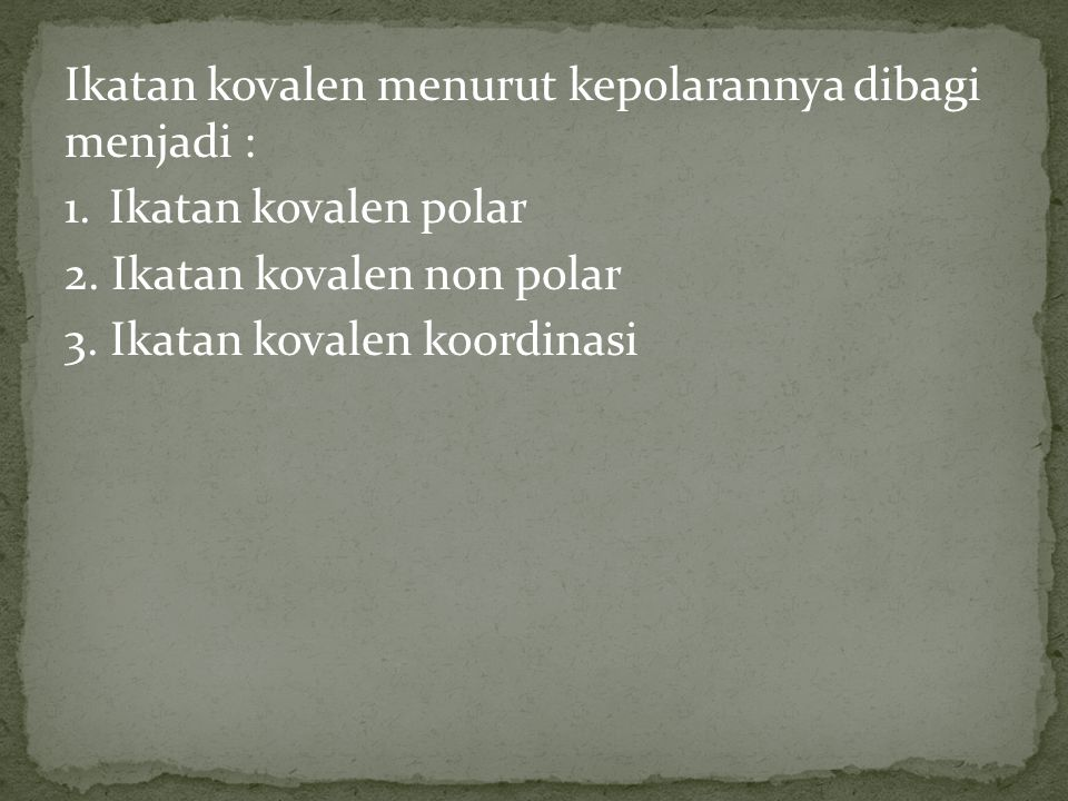 Ikatan kovalen menurut kepolarannya dibagi menjadi : 1