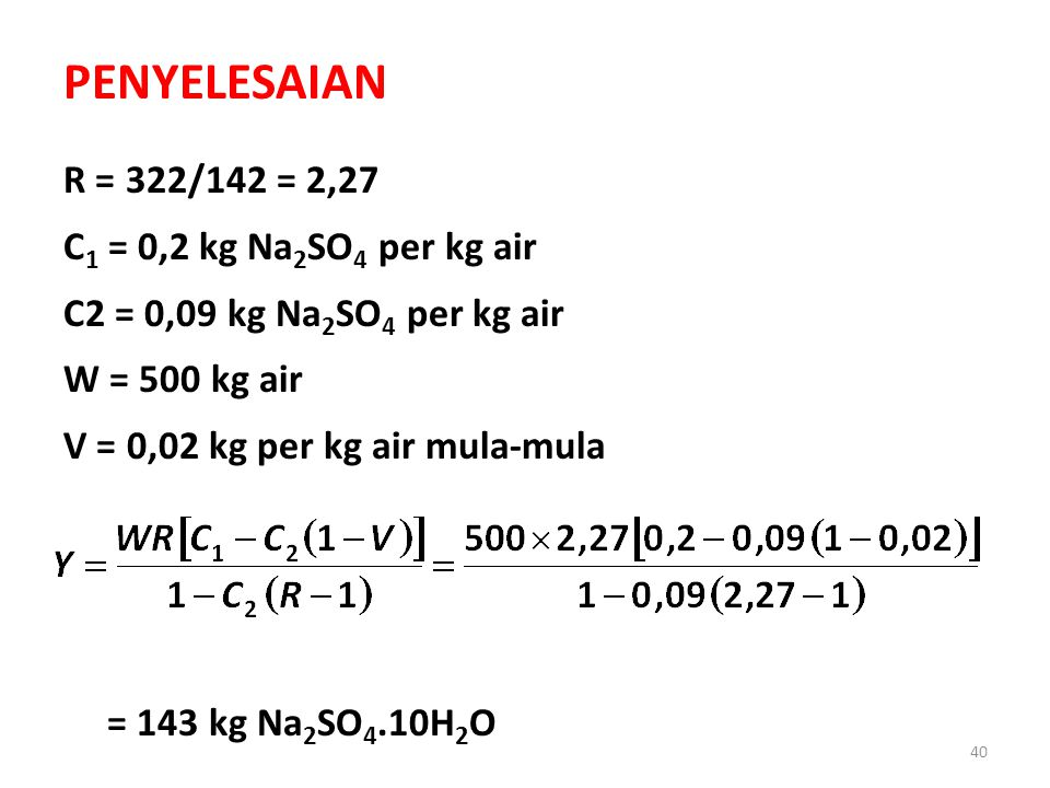 PENYELESAIAN R = 322/142 = 2,27 C1 = 0,2 kg Na2SO4 per kg air