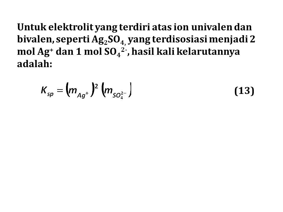 Untuk elektrolit yang terdiri atas ion univalen dan bivalen, seperti Ag2SO4, yang terdisosiasi menjadi 2 mol Ag+ dan 1 mol SO42-, hasil kali kelarutannya adalah: