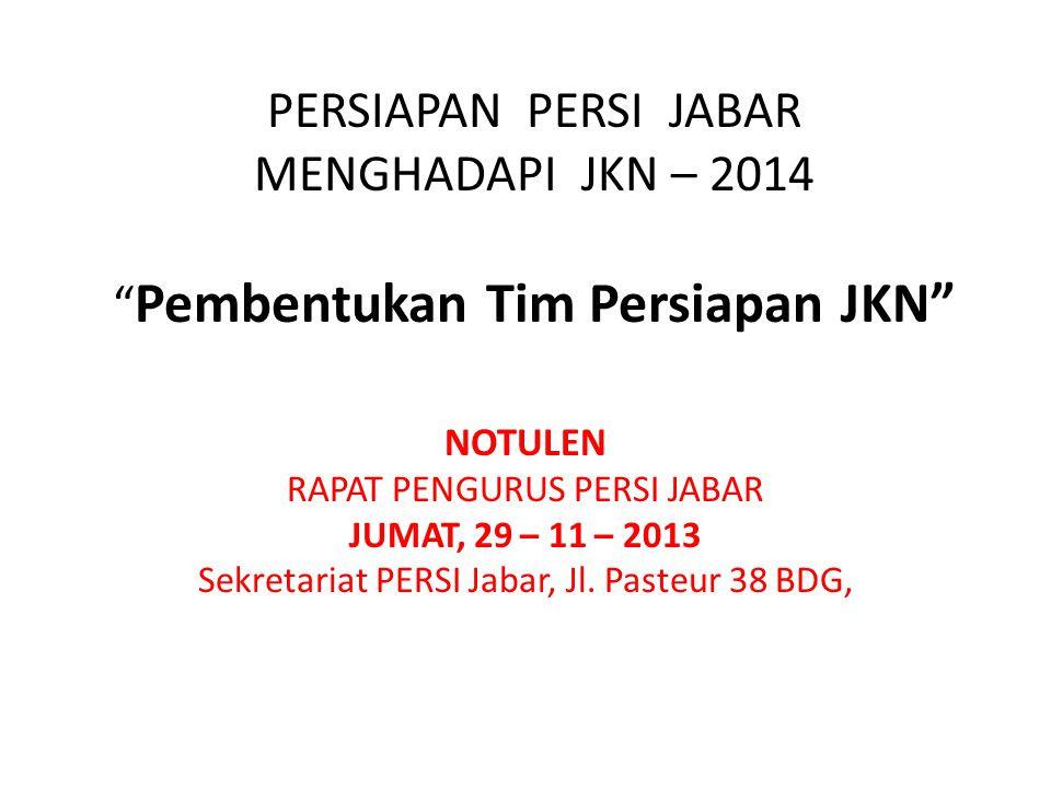 PERSIAPAN PERSI JABAR MENGHADAPI JKN – 2014 Pembentukan Tim Persiapan JKN