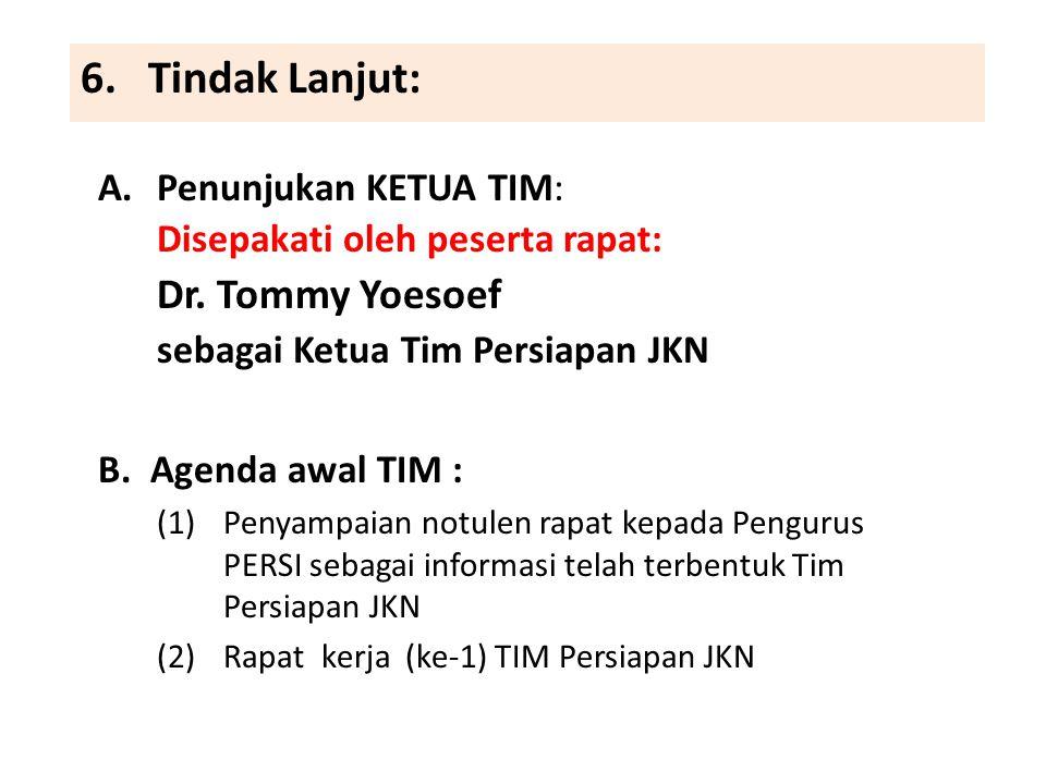 6. Tindak Lanjut: Dr. Tommy Yoesoef Penunjukan KETUA TIM: