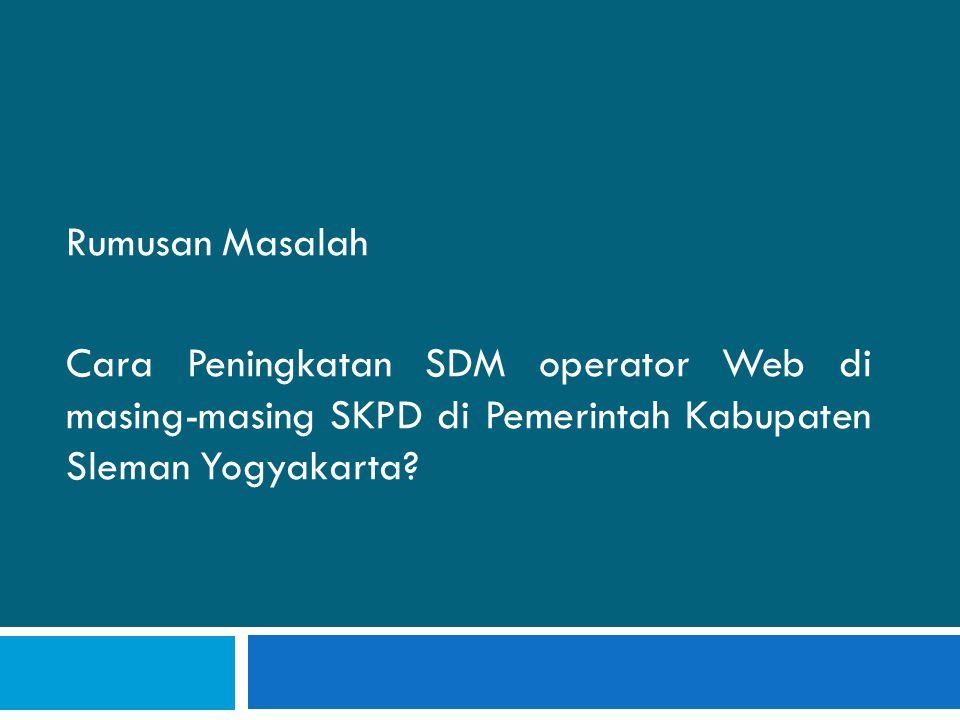 Rumusan Masalah Cara Peningkatan SDM operator Web di masing-masing SKPD di Pemerintah Kabupaten Sleman Yogyakarta