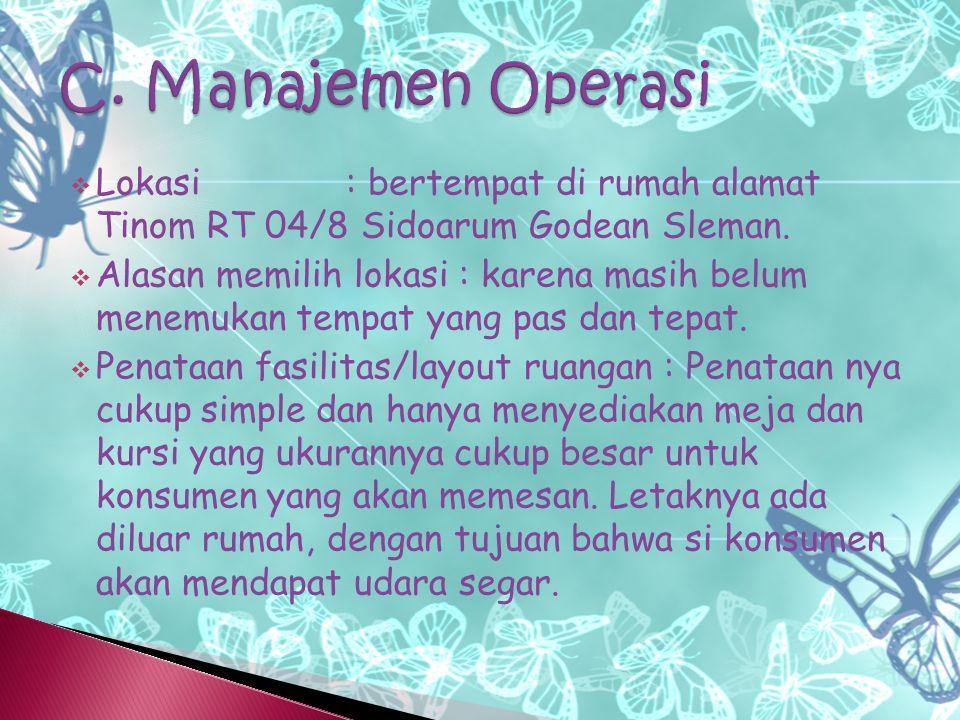 C. Manajemen Operasi Lokasi : bertempat di rumah alamat Tinom RT 04/8 Sidoarum Godean Sleman.