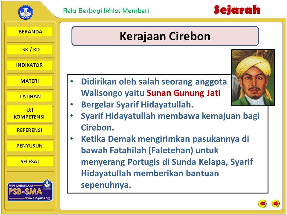 Kerajaan Cirebon Didirikan oleh salah seorang anggota Walisongo yaitu Sunan Gunung Jati. Bergelar Syarif Hidayatullah.