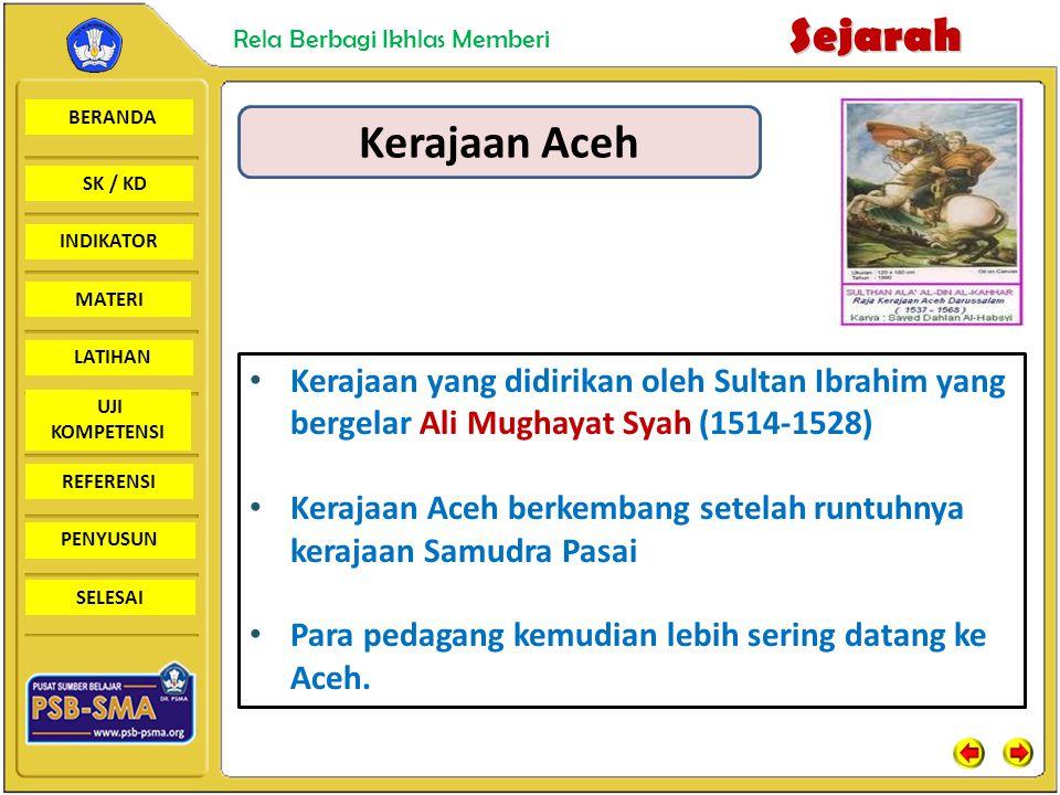 Kerajaan Aceh Kerajaan yang didirikan oleh Sultan Ibrahim yang bergelar Ali Mughayat Syah (1514-1528)